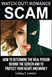 Watch out! Romance Scam!: How to Determine the Real Person Behind the Screen and to Protect Your Heart and Money