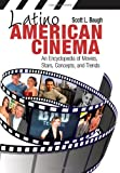 Latino American Cinema: An Encyclopedia of Movies, Stars, Concepts, and Trends