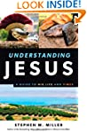 Understanding Jesus: A Guide to His L...