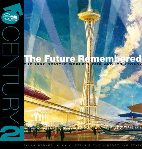 The Future Remembered: The 1962 Seattle World's Fair And Its Legacy: Paula Becker, Alan J. Stein: 9780615469409: Amazon.com: Books