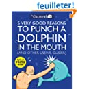 5 Very Good Reasons to Punch a Dolphin In the Mouth ( & other useful Guides)