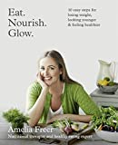 Eat Nourish Glow: 10 Easy Steps for Losing Weight, Looking Younger and Feeling Healthier