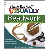 Teach Yourself VISUALLY Beadwork: Learning Off-Loom Beading Techniques One Stitch at a Time (Teach Yourself VISUALLY Consumer) ~ Chris Franchetti Michaels