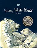 img - for Snowy White World to Save (USA Book Awards-Environmental Book of the Year) book / textbook / text book