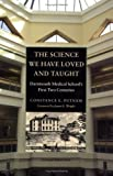 img - for The Science We Have Loved and Taught: Dartmouth medical School's First Two Centuries by Putnam, Constance (2004) Hardcover book / textbook / text book