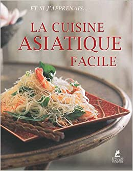 la cuisine asiatique facile french edition 9782809901856 books