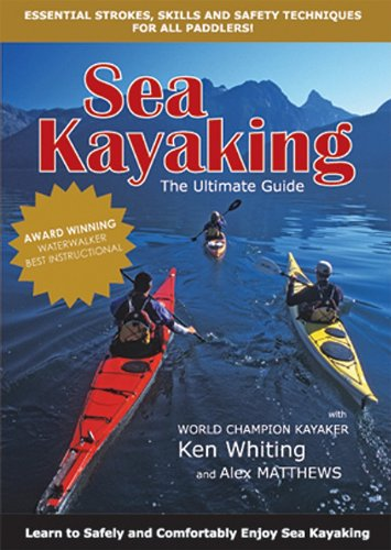 Sea Kayaking: The Ultimate Guide: Essential Strokes, Skills and Safety Techniques for all paddlers! Learn to Safely and Comfortably Enjoy Sea Kayaking
