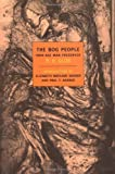The Bog People: Iron Age Man Preserved (New York Review Books Classics) (1590170903) by Glob, P.V.
