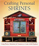 Crafting Personal Shrines: Using Photos, Mementos & Treasures to Create Artful Displays