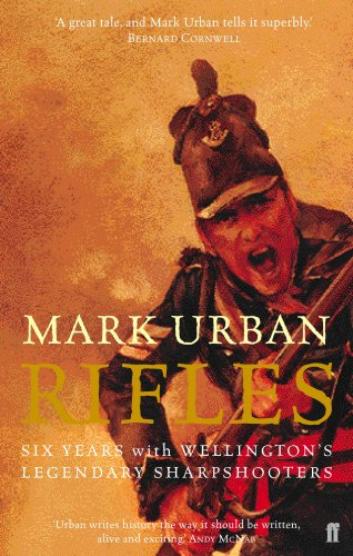 Mark Urban - Rifles: Six Years with Wellington's Legendary Sharpshooters
