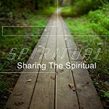 Spiritual: Sharing the Spiritual  by Rick McDaniel Narrated by Rick McDaniel
