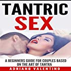 Tantric Sex: A Beginners Guide for Couples Based on the Art of Tantra Hörbuch von Adriano Valentino Gesprochen von: Nicholas Santasier