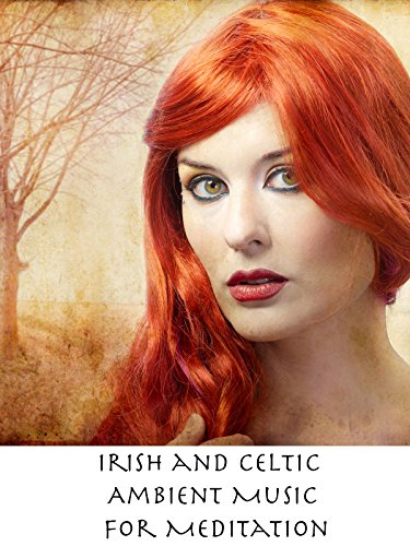 Irish and Celtic Ambient Music for Meditation