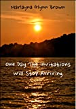 One Day The Invitations Will Stop Arriving: A Travel Memoir