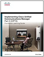 Implementing Cisco Unified Communications Manager, Part 2 (CIPT2) Foundation Learning Guide ebook download