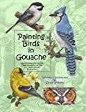 img - for Painting Birds in Gouache: Easy to Follow Step by Step Demonstrations and Tips to Create Detailed Illustrations (Natural Science Illustration in Gouache) (Volume 2) book / textbook / text book