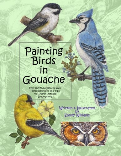 Painting Birds in Gouache: Easy to Follow Step by Step Demonstrations and Tips to Create Detailed Illustrations: Volume 2 (Natural Science Illustration in Gouache)
