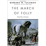 The March of Folly: From Troy to Vietnam ~ Barbara Wertheim Tuchman