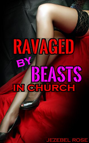 Ravaged by Beasts in Church: She always kneeled at the altar, but never like this. (Beastly Erotica Book 5)