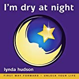 I'm Dry at Night : End the Misery of Wet Beds for 6-9yr olds Best Seller for 5 years (Lynda Hudson's Unlock Your Life Audio CDs for Children)