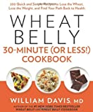 Wheat Belly 30-Minute (Or Less!) Cookbook by Davis, William MD (2014) Hardcover