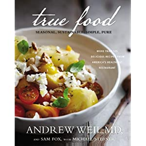 True Food: Seasonal, Sustainable, Simple, Pure: Andrew Weil, Sam Fox, Michael Stebner: 9780316129411: Amazon.com: Books