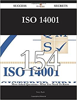 ISO 14001 154 Success Secrets - 154 Most Asked Questions On ISO 14001 - What You Need To Know