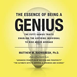 The Essence of Being a Genius: The Fifty Genius Traits Enabling the Aspiring Individual to Rise Above Average | [Matthew Radmanesh]