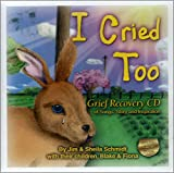 img - for I Cried Too (Grief Recovery CD, of Songs, Story and Inspiration) book / textbook / text book