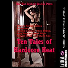 Ten Tales of Hardcore Heat: Ten Explicit Erotica Stories (       UNABRIDGED) by Carolyne Cox, Angela Ward, Andi Allyn, Amy Dupont, Alice Drake, Jessica Crocker, Casey Strackner, Allysin Range Narrated by full cast