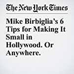 Mike Birbiglia's 6 Tips for Making It Small in Hollywood. Or Anywhere.   Mike Birbiglia