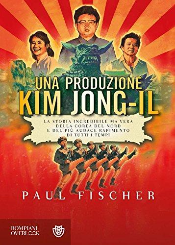 Una produzione Kim Jong-Il: La storia incredibile ma vera