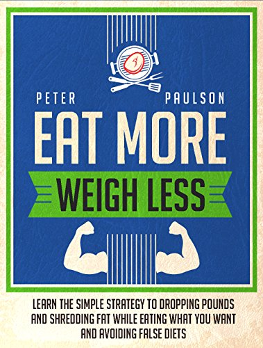 Eat More, Weigh Less: Learn the Simple Strategy to Dropping