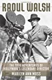 img - for Raoul Walsh: The True Adventures of Hollywood's Legendary Director (Screen Classics) by Moss, Marilyn Ann (2011) Hardcover book / textbook / text book