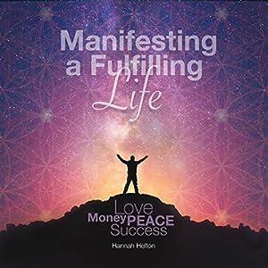 Manifesting a Fulfilling Life Rede von Hannah Helton Gesprochen von: Hannah Helton