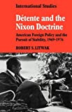 Détente and the Nixon Doctrine: American Foreign Policy and the Pursuit of Stability, 1969-1976 (LSE Monographs in International Studies) (0521338344) by Robert S. Litwak