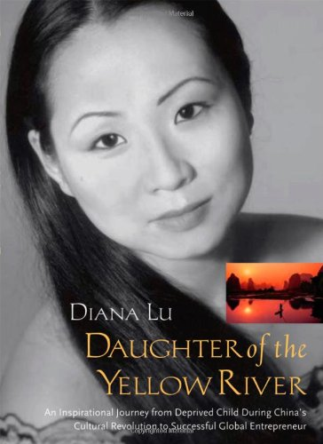 Daughter of the Yellow River: An Inspirational Journey from Deprived Childhood During China's Cultural Revolution to Suc