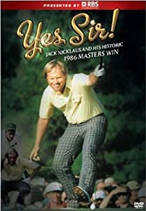 Yes Sir, Jack Nicklaus and the Historic 1986 Masters Victory