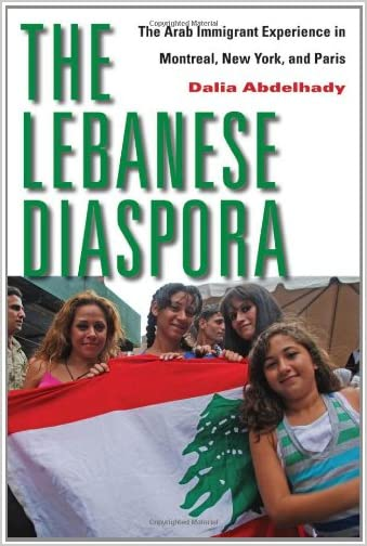 The Lebanese Diaspora : the Arab Immigrant Experience in Montreal, New York, and Paris