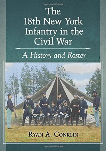 The 18th New York Infantry in the Civil War: A History and Roster (New York In The Civil War compare prices)
