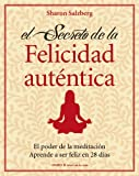 El secreto de la felicidad aut�ntica: El poder de la meditaci�n. Aprende a ser feliz en 28 d�as