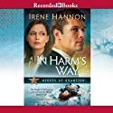 In Harm's Way (       UNABRIDGED) by Irene Hannon Narrated by Stevie Ray Dallimore