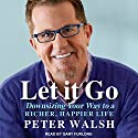 Let It Go: Downsizing Your Way to a Richer, Happier Life Audiobook by Peter Walsh Narrated by Gary Furlong