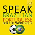 Speak Brazilian Portuguese for the Football World Cup: (Learn Brazilian Portuguese with Teach Yourself) (       UNABRIDGED) by Sue Tyson-Ward, Ethel Pereira De Almeida Rowbotham Narrated by Teach Yourself Languages