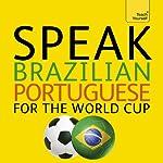 Speak Brazilian Portuguese for the Football World Cup: (Learn Brazilian Portuguese with Teach Yourself) | Sue Tyson-Ward,Ethel Pereira De Almeida Rowbotham