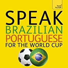 Speak Brazilian Portuguese for the Football World Cup: (Learn Brazilian Portuguese with Teach Yourself) Audiobook by Sue Tyson-Ward, Ethel Pereira De Almeida Rowbotham Narrated by  Teach Yourself Languages
