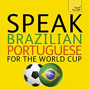Speak Brazilian Portuguese for the Football World Cup: (Learn Brazilian Portuguese with Teach Yourself) | [Sue Tyson-Ward, Ethel Pereira De Almeida Rowbotham]