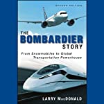 The Bombardier Story: Planes,Trains, and Snowmobiles | Larry MacDonald