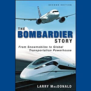 The Bombardier Story: Planes,Trains, and Snowmobiles | [Larry MacDonald]