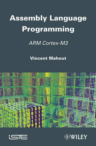 Assembly Language Programming: ARM Cortex-M3, by Vincent Mahout